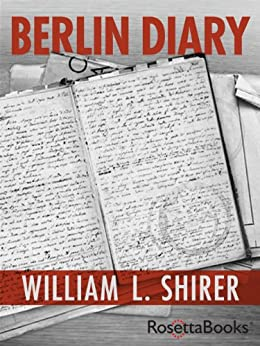 Berlin Diary: The Journal of a Foreign Correspondent 1934-1941 by [Shirer, William L.]