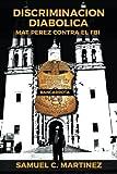 img - for Discriminacion Diabolica: Mat Perez Contra El FBI (Spanish Edition) book / textbook / text book