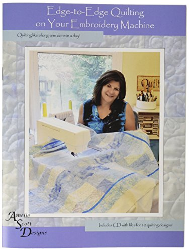 Amelie Scott Designs 616913540337 Edge-to-Edge Quilting on Your Embroidery Machine Edge-to-Edge Quilting on Your Embroidery Machine Quilting Embroidery Designs