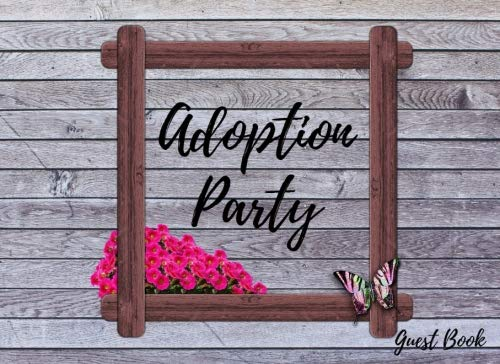 Adoption Party Guest Book: With Gift Log - Celebrate the Adoption of A New Child - room for over 100 guests to sign and leave a message - 54 pages - ... glossy finish (Guest Books) (Volume 11)