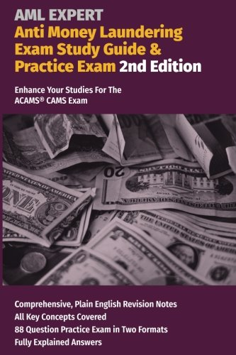 (Anti Money Laundering Exam Study Guide & Practice Exam. 2nd Edition: Enhance your studies for the ACAMS CAMS exam.)