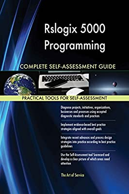 Rslogix 5000 Programming All-Inclusive Self-Assessment - More than 610 Success Criteria, Instant Visual Insights, Comprehensive Spreadsheet Dashboard, Auto-Prioritized for Quick Results