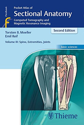 (Pocket Atlas of Sectional Anatomy, Volume III: Spine, Extremities, Joints: Computed Tomography and Magnetic Resonance)