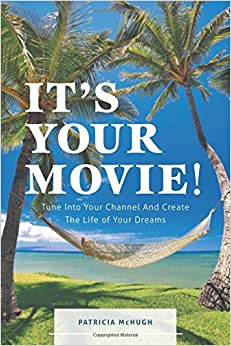 Book It's Your Movie! - Tune Into Your Channel And Create The Life of Your Dreams
