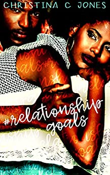 Relationship Goals: a novella by [Jones, Christina C.]