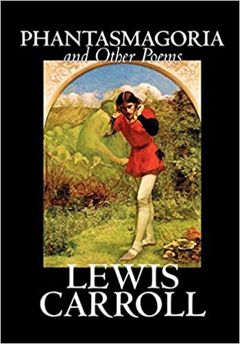 Phantasmagoria And Other Poems By Lewis Carroll Poetry