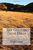 The Gold in Them Hills, Trish Lacey, 1492398462