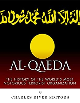 Al-Qaeda: The History of the World's Most Notorious Terrorist Organization