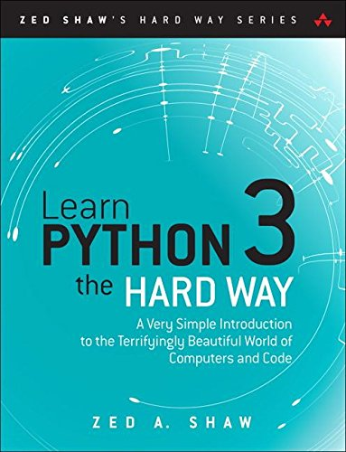 Book cover of Learn Python 3 the Hard Way: A Very Simple Introduction to the Terrifyingly Beautiful World of Computers and Code by Zed A. Shaw