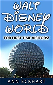 Walt Disney World For First Time Visitors (2018) by [Eckhart, Ann]