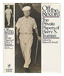 Off the record: The private papers of Harry S. Truman