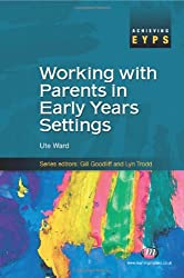 Working with Parents in Early Years Settings (Achieving EYPS Series)