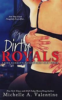 Dirty Royals (A Sexy Manhattan Fairytale: Part Three) by [Valentine, Michelle A.]