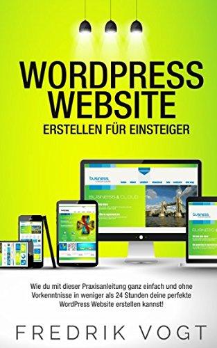 wordpress-website-erstellen-fr-einsteiger-wie-du-mit-dieser-praxisanleitung-ganz-einfach-und-ohne-vorkenntnisse-in-weniger-als-24-stunden-deine-website-erstellen-kannst-german-edition