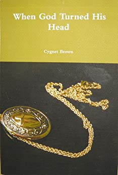 When God Turned His Head (The Locket Saga Book 1) by [Brown, Cygnet]