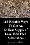 165 Reliable Ways To Get An Endless Supply Of Loyal RSS Feed Subscribers