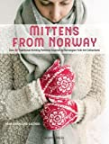 Mittens from Norway: Over 40 Traditional Knitting Patterns Inspired by Norwegian Folk-Art Collections