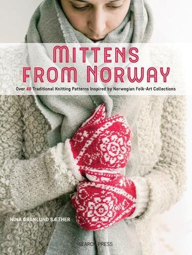 Mittens from Norway: Over 40 Traditional Knitting Patterns Inspired by Norwegian Folk-Art Collections (Norwegian Mittens)
