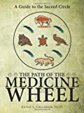 The Path of the Medicine Wheel, Kathy L. Callahan, 1426916280