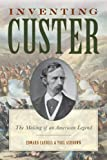 Inventing Custer: The Making of an American Legend (The American Crisis Series: Books on the Civil War Era)