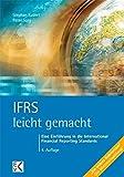 IFRS - leicht gemacht: Eine Einführung in die International Financial Reporting Standards