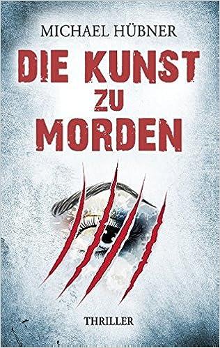 https://www.amazon.de/Die-Kunst-morden-Michael-H%C3%BCbner/dp/373474332X/ref=sr_1_1?s=books&ie=UTF8&qid=1526109395&sr=1-1&keywords=die+kunst+zu+morden