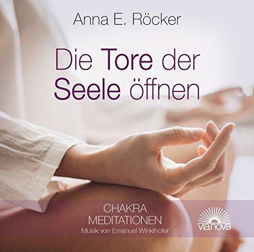 Die Tore zur Seele öffnen: Chakra Meditationen