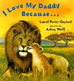 I Love My Daddy Because...Board Book [I LOVE MY DADDY BECAUSEBOARD B]
