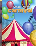 The Small Towns Carnival, Lisa Marie Arnold, 1434380246