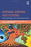 Hispanic-Serving Institutions: Advancing Research and Transformative Practice