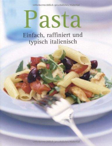 Pasta: Einfach raffiniert und typisch italienisch