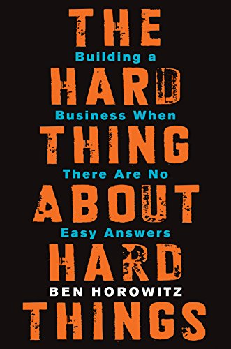 (The Hard Thing About Hard Things: Building a Business When There Are No Easy Answers)