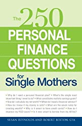 250 Personal Finance Questions for Single Mothers: Make and Keep a Budget, Get Out of Debt, Establish Savings, Plan for College, Secure Insurance