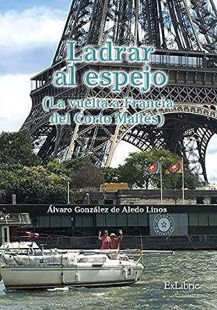 Ladrar al espejo (La vuelta a Francia del Corto Maltés) eBook: González de Aledo Linos, Álvaro: Amazon.es: Tienda Kindle