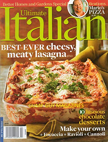 Better Homes and Gardens ULTIMATE ITALIAN 2010 Magazine MARIO BATALI DOES PIZZA LIGHT & CRISP 10 Luscious Chocolate Desserts BEST -EVER CHEESY, MEATY LASAGNA Make you own: Focaccia Ravioli Cannoli (Tutti Dolce Chocolate)