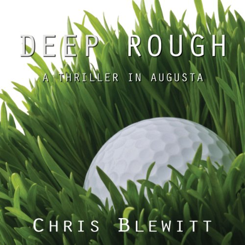 Deep Rough: A Thriller in Augusta by Chris Blewitt