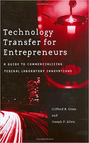 Technology Transfer for Entrepreneurs: A Guide to Commercializing Federal Laboratory Innovations
