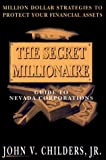img - for The Secret Millionaire: Guide to Nevada Corporations by John V. Childers Jr. (1998-06-01) book / textbook / text book