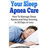 Discover How To Manage Sleep Apnea and Stop Snoring in 30 Days or Less!Today only, get this Kindle book for just $0.99. Regularly pricedat $4.99. Read on your PC, Mac, smart phone, tablet or Kindle device.You're about to discover the ways of how you ...