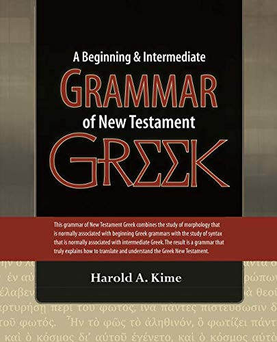 A Beginning & Intermediate Grammar of New Testament Greek
