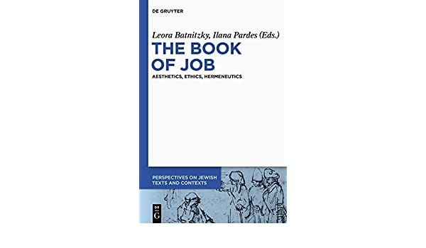 The Book of Job: Aesthetics, Ethics, Hermeneutics (Perspectives on Jewish Texts and Contexts)