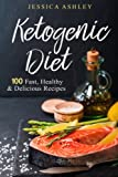 Ketogenic Diet: An Ultimate Walkthrough To The Ketogenic Diet: 100 Fast, Healthy And Delicious Recipes