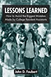 Lessons Learned: How to Avoid the Biggest Mistakes Made by College Resident Assistants, John D. Foubert, 0415954681