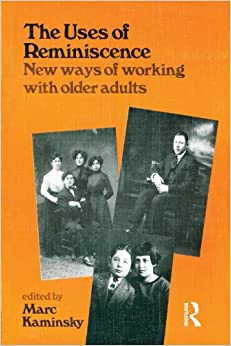 Book The Uses of Reminiscence: New Ways of Working with Older Adults (Journal of Gerontological Social Work)