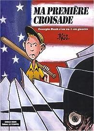 Ma première croisade : Georgie Bush s'en va-t-en-guerre par  Riss