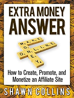 Extra Money Answer: How to Create, Promote, and Monetize an Affiliate Site by [Collins, Shawn]