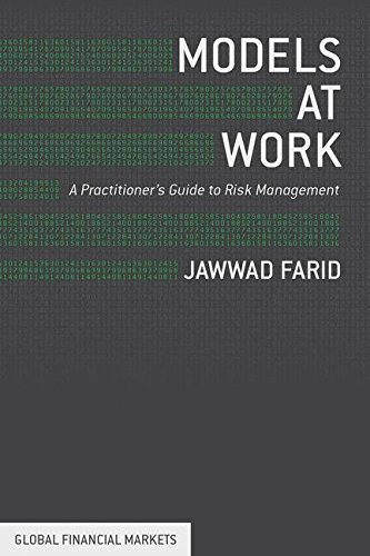 Models at Work: A Practitioner's Guide to Risk Management (Global Financial Markets) by Jawwad Farid