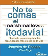 No Te Comas el Marshmallow... Todavia!: El Secreto Para Conquistar las Recompensas Mas Dulces de la Vida (Spanish Edition)