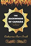 The Backwoods Of Canada: By Catharine Parr Traill - Illustrated