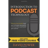 Introduction to Podcast Technology: Discover the essential tools and techniques you need to record, produce and launch your p